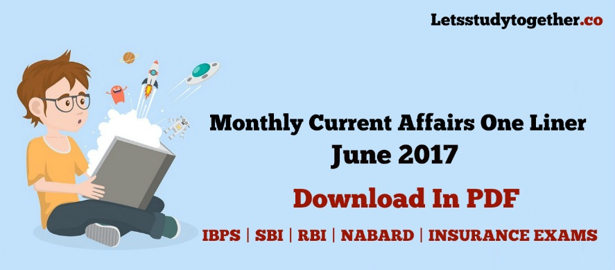 Current Affairs One Liner Monthly PDF June 2017