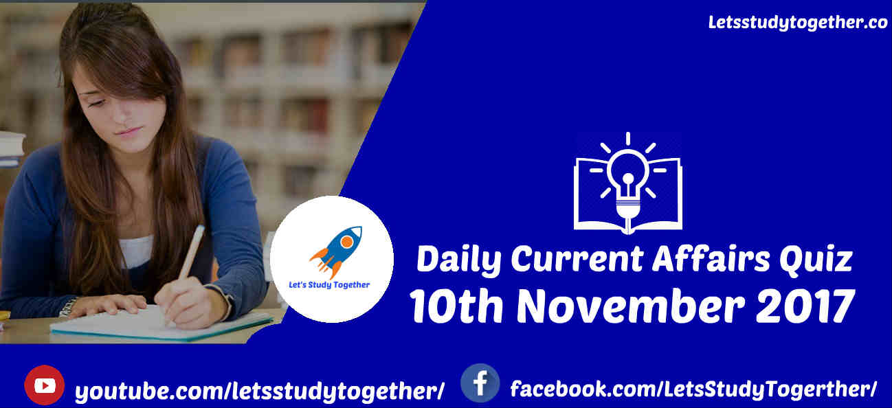 Current Affairs Quiz 10th November 2017