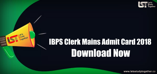 IBPS Clerk Mains Admit Card 2018 : Download Call Letter