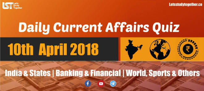 Daily GK & Current Affairs Quiz PDF: 10th April 2018