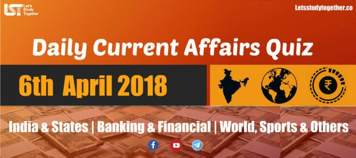 Daily GK & Current Affairs Quiz PDF: 6th April 2018
