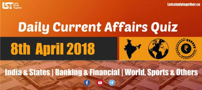 Daily GK & Current Affairs Quiz PDF: 8th April 2018