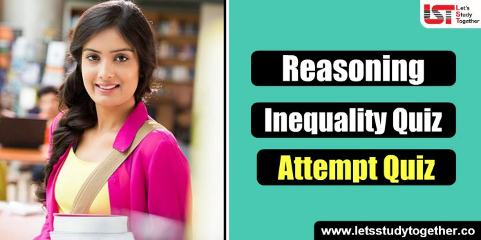 Inequality Reasoning Quiz – 9 | Inequality Questions |