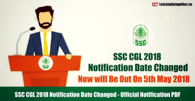 SSC CGL 2018 Notification Date Changed – Now will Be Out On 5th May 2018