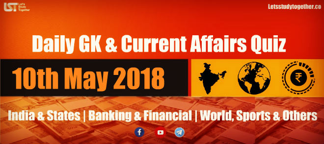 Daily GK & Current Affairs Quiz PDF 10th May 2018