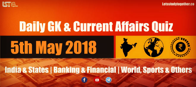 Daily GK & Current Affairs Quiz PDF : 5th May 2018