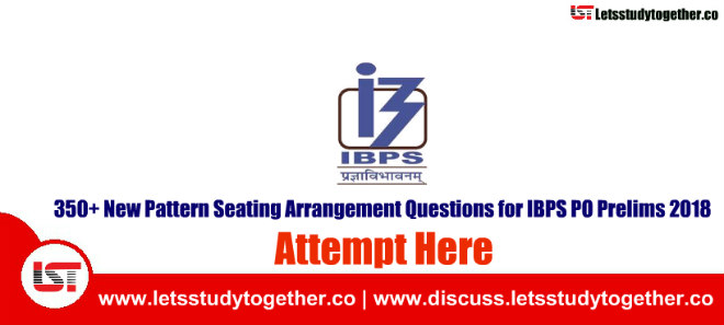 350+ New Pattern Seating Arrangement Questions for IBPS PO Prelims 2018