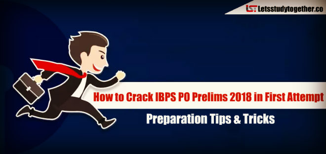 How to Crack IBPS PO Prelims 2018 in First Attempt – Preparation Tips & Tricks