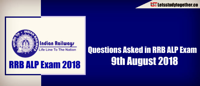 Questions Asked in RRB ALP Exam - 9th August 2018