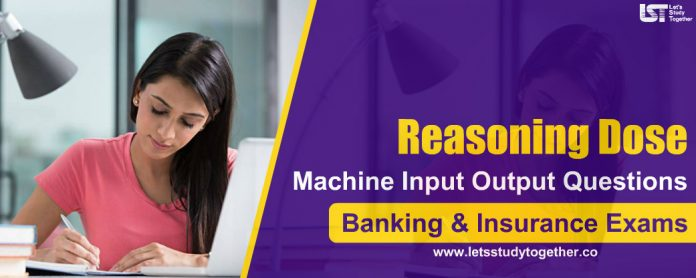 Reasoning Machine Input Output Questions for Banking & Insurance Exams