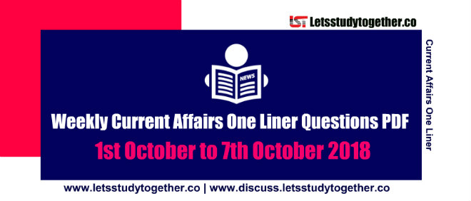 Weekly Current Affairs One Liner Questions PDF - 1st October to 7th October 2018