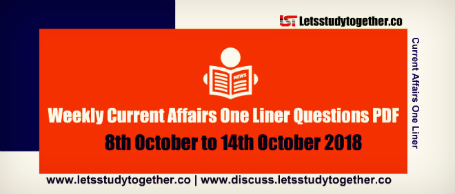 Weekly Current Affairs One Liner Questions PDF – 8th October to 14th October 2018