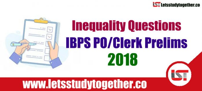 Inequality Questions For IBPS PO/Clerk Prelims 2018