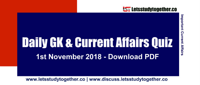 Important G.K. & Current Affairs Quiz - 1st November 2018