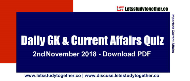 Important G.K. & Current Affairs Quiz - 2nd November 2018