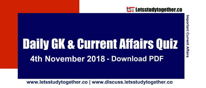 Important G.K. & Current Affairs Quiz - 4th November 2018