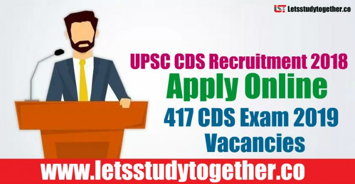 UPSC Recruitment 2018 - Apply Online 417 CDS Exam 2019 Vacancies