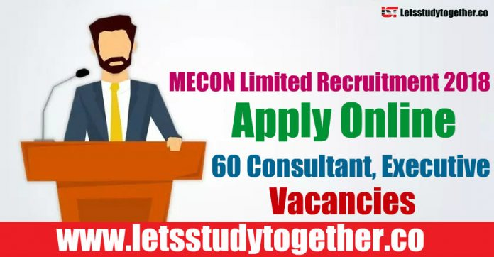 MECON Limited Recruitment 2018 - Apply Online 60 Consultant, Executive Vacancies