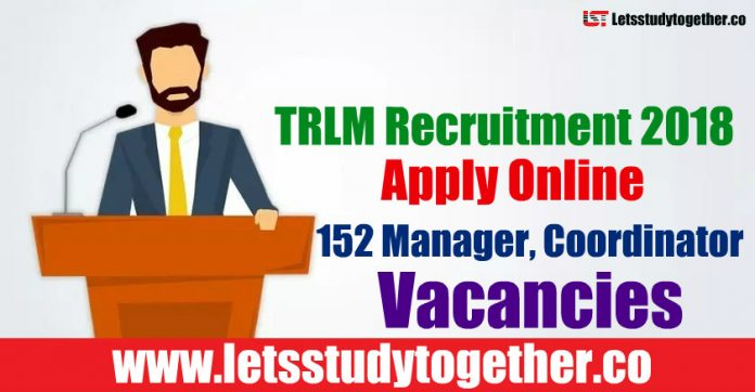 TRLM Recruitment 2018 - Apply Online 152 Manager, Coordinator Vacancies