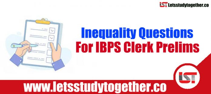 Inequality Questions For IBPS Clerk Prelims 2018