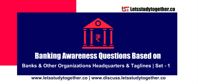 Banking Awareness Questions Based on HQ of Banks & Other Organizations | Set – 1