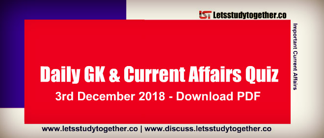 Important G.K. & Current Affairs Quiz - 3rd December 2018