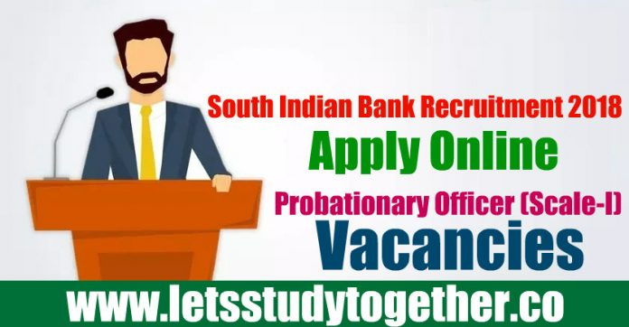 South Indian Bank Recruitment 2018 - Probationary Officer (Scale-I) Vacancies