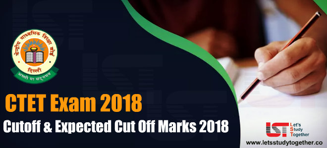 CTET Cutoff 2018 - Expected & Previous Year Cut Off Marks