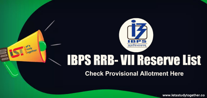 IBPS RRB- VII Reserve List : Check Provisional Allotment Here