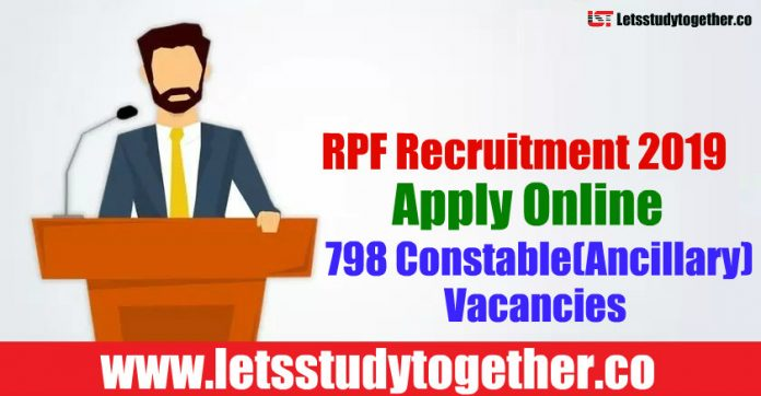 RPF Recruitment 2019 - Apply Online 798 Constable(Ancillary) Vacancies