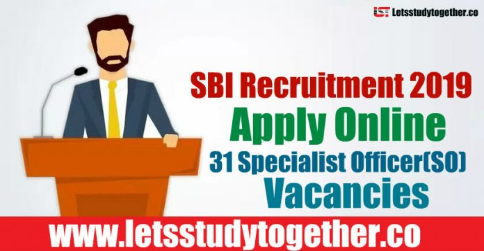 SBI Recruitment 2019 - Apply Online 31 Specialist Officer(SO) Vacancies