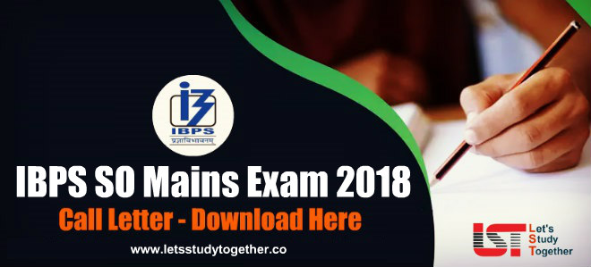 IBPS SO Mains 2018 Call Letter - Download Here