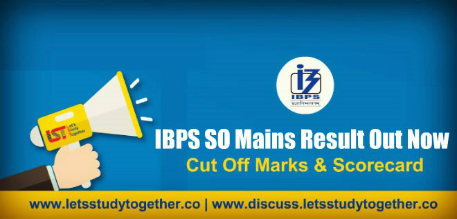 IBPS SO Mains 2018 Result, Scorecard & Cut-off Marks Out – Check Here