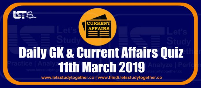 Daily GK & Current Affairs Quiz – 11th March 2019