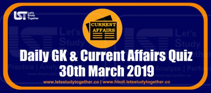 Daily GK & Current Affairs Quiz – 30th March 2019