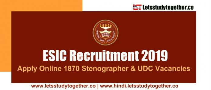 ESIC Recruitment 2019 - Apply Online 1870 Stenographer & UDC Vacancies
