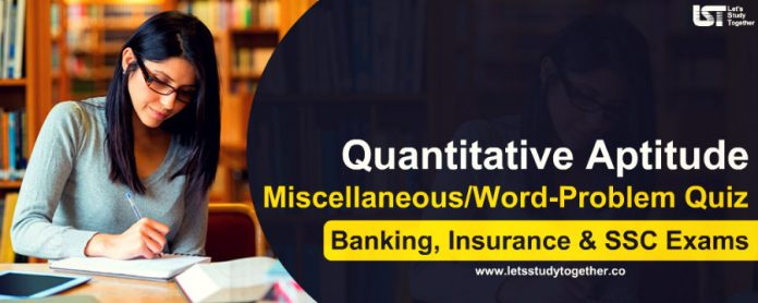 Quant Miscellaneous/Word-Problem Quiz for Banking, Insurance & SSC Exams