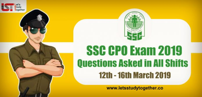 Questions Asked in SSC CPO Exam All Shifts – 12th–16th March 2019
