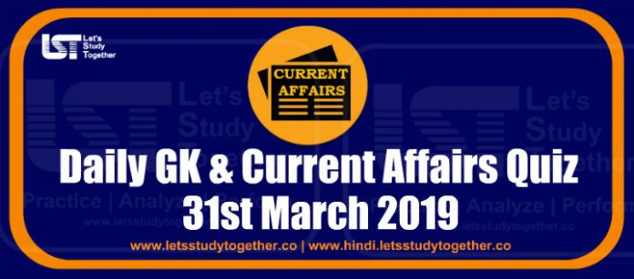 Daily GK & Current Affairs Quiz – 31st March 2019