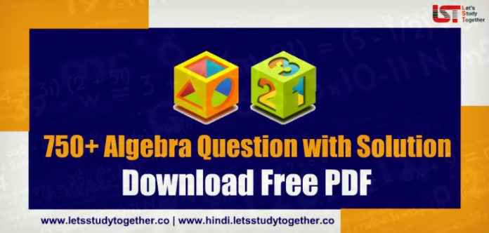 750+ Algebra Question with Solution Free PDF for SSC, Railway & Banking Exam – Download Free Now
