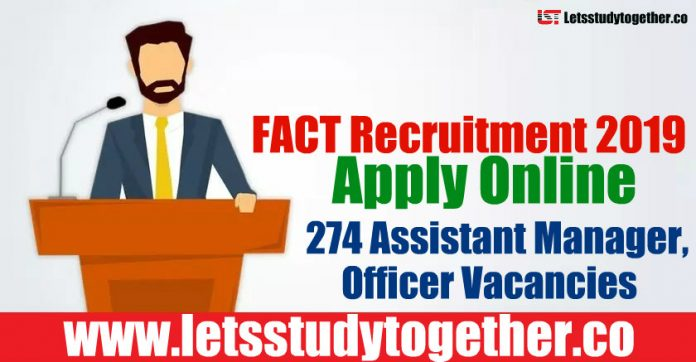 FACT Recruitment 2019 - Apply Online 274 Assistant Manager, Officer Vacancies