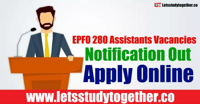 EPFO 280 Assistants Vacancies Notification Out - Apply Online, Last Date, Exam Pattern
