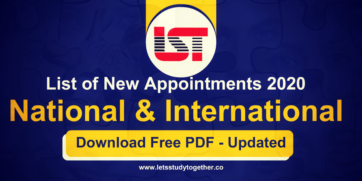List of New Appointments National & International 2020 (Updated)
