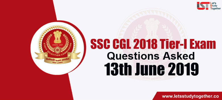 Questions Asked in SSC CGL 2018 Exam – 13th June 2019 (All Shifts)