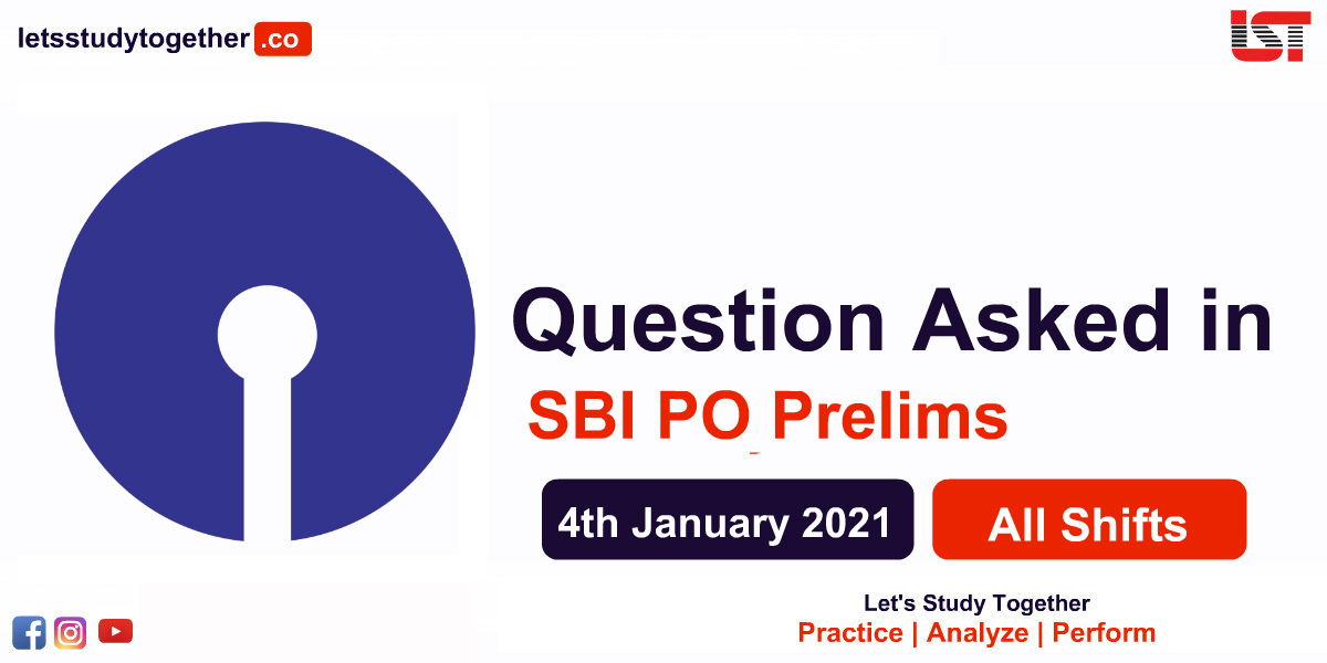 Questions Asked in SBI PO Prelims Exam – 4th January 2021 ( All Shifts )