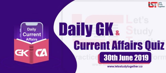 Daily GK & Current Affairs Quiz– 30th June 2019