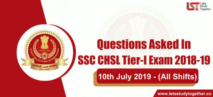 Questions Asked in SSC CHSL Tier I 2018 – 10th July 2019 (All Shifts)