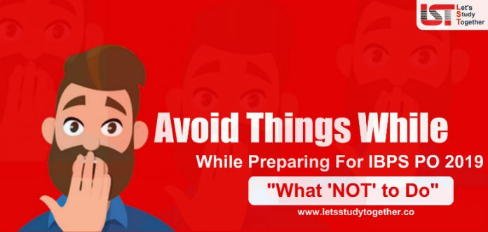 What 'NOT' to do While Preparing For IBPS PO 2019 | Avoid Things While Preparation For Exams