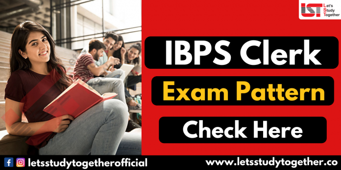 IBPS Clerk Exam Pattern 2021 (Prelims & Mains) – Check Here