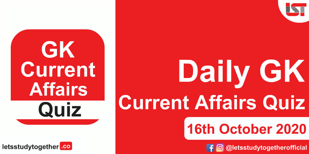 Daily GK and Current Affairs Questions - 16th October 2020